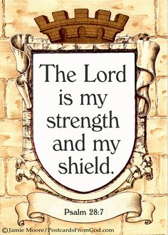 The Lord is my strength and my shield; my heart trusted in him, and I am helped: therefore my heart greatly rejoiceth; and with my song will I praise him. (Psalm 28:7 KJV) https://www.facebook.com/PostcardsFromGod