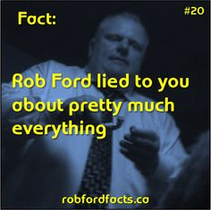 Fact Rob Ford lied to you about pretty much everything Rob Ford, Pretty Much, Everything, Facts, Sayings, Lyrics, Word Of Wisdom, Quotes, Proverbs