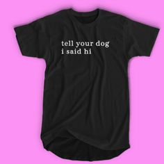 tell your dog I said hi TSHIRT For Men and Women is part of Clothes Mens The Internet - tell your dog I said hi TSHIRT For Men and Women Welcome to thesadsong com, Aesthetic Clothing Mall for your best HYPE fashion style We ship worldwide Stupid T Shirts, Great T Shirts, Vans T Shirt, Tee Shirts, You Read That Wrong, Science Tshirts, My Attitude, Say Hi, Men And Women