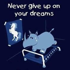 Don't give up on your dreams