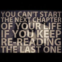 It's worth remembering this - you can't start the next chapter of your life if you're stuck in this one. Fresh Start Quotes, Best Quotes, Life Quotes, Learning To Let Go, The Right Stuff, New Start, New Beginnings, Life Lessons, Quote Of The Day