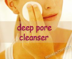 Deep Pore Cleanser - some of the best, most effective ways to purge your pores and achieve the clear skin