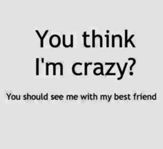 Ideas For Friendship Quotes Funny Bff Hilarious Crazy Best Friend Quotes, Crazy Best Friends, Best Friends Funny, Birthday Quotes For Best Friend, Crazy Girl Quotes, Caption For Crazy Friends, Laughing With Friends Quotes, Best Friend Quotes Instagram, Friend Sayings