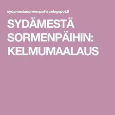 SYDÄMESTÄ SORMENPÄIHIN: KELMUMAALAUS