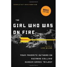 The Girl Who Was on Fire (Movie Edition): Your Favorite Authors on Suzanne Collins' Hunger Games Series (Paperback)  http://www.amazon.com/dp/1936661586/?tag=goandtalk-20  1936661586
