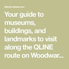 Your guide to museums, buildings, and landmarks to visit along the QLINE route on Woodward Avenue.