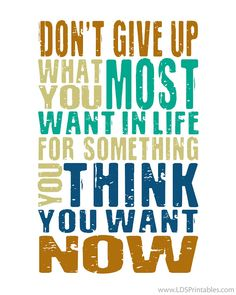 Don't give up what you most want in life for something you think you want now. Free Printable. #inspiration #wordstoliveby