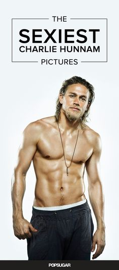 Check out all the hottest pictures of Charlie Hunnam — including shirtless snaps, sexy smirks, and more must-see moments! (Swoon.)