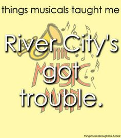 Things Musicals Taught Me trouble with a capital t and that rhymes with p and that stands for pool!
