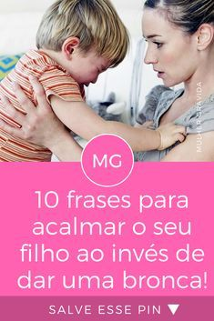 Como acalmar uma criança   10 frases para acalmar o seu filho ao invés de dar uma bronca!   Funciona para a maioria das mães!