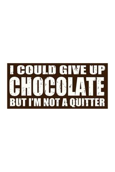 Sixtrees Could Give Up Chocolate Sign Sponsored by Nordstrom Rack. Food Quotes, Sign Quotes, Me Quotes, Motivational Quotes, Funny Quotes, Inspirational Quotes, Baking Quotes, Humor Quotes, Queen Quotes