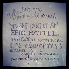 """Whether you realize it or not, you are part of an epic battle, and God does not want His daughters unarmed or unaware."" Lisa Bevere, Girls With Swords by andrearhowey, via Flickr"