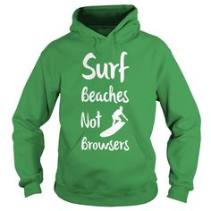 Surf Beaches Not Browsers Pro Amateur Surfer  T-Shirts  #gift #ideas #Popular #Everything #Videos #Shop #Animals #pets #Architecture #Art #Cars #motorcycles #Celebrities #DIY #crafts #Design #Education #Entertainment #Food #drink #Gardening #Geek #Hair #beauty #Health #fitness #History #Holidays #events #Home decor #Humor #Illustrations #posters #Kids #parenting #Men #Outdoors #Photography #Products #Quotes #Science #nature #Sports #Tattoos #Technology #Travel #Weddings #Women