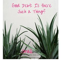 Good debt: is there such a thing? Discover why some debt can really be good for you :-)