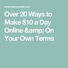Over 20 Ways to Make $10 a Day Online & On Your Own Terms