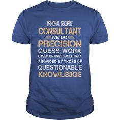 PRINCIPAL SECURITY CONSULTANT WE DO PRECISION GUESS WORK QUESTIONABLE KNOWLEDGE #gift #ideas #Popular #Everything #Videos #Shop #Animals #pets #Architecture #Art #Cars #motorcycles #Celebrities #DIY #crafts #Design #Education #Entertainment #Food #drink #Gardening #Geek #Hair #beauty #Health #fitness #History #Holidays #events #Home decor #Humor #Illustrations #posters #Kids #parenting #Men #Outdoors #Photography #Products #Quotes #Science #nature #Sports #Tattoos #Technology #Travel…