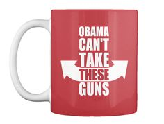 Obama Can't Take These Guns Tank Top Bright Red Mug Front