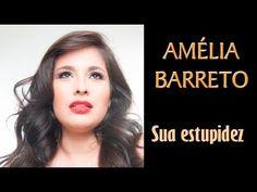 SUA ESTUPIDEZ, com Amélia Barreto