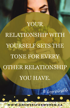 """Your relationship with yourself sets the tone for every other relationship you have."" #sharingcollectiveconsciousness www.AnswersForWomen.ca"