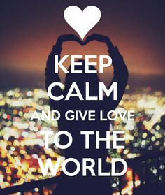 KEEP CALM AND GIVE LOVE TO THE WORLD tjn