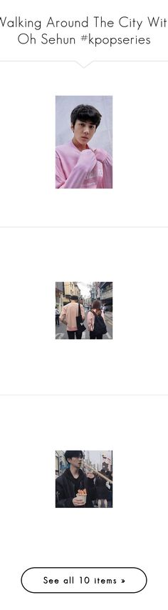 """""""Walking Around The City With Oh Sehun #kpopseries"""" by rosavage01 ❤ liked on Polyvore featuring exo, couples and filler"""