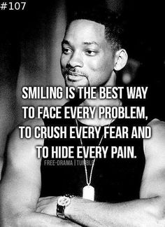 """Smiling is the best way to face every problem, to crush evry fear and to hide every pain."""