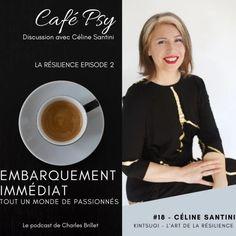#18 - Céline Santini - Café Psy - L'art du Kintsugi - La résilience EP2 - Embarquement Immédiat Podcast | Podcast avec Acast Kintsugi, Celine