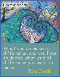 Quote: What you do make a difference, and you have to decide what kind of difference you want to make.