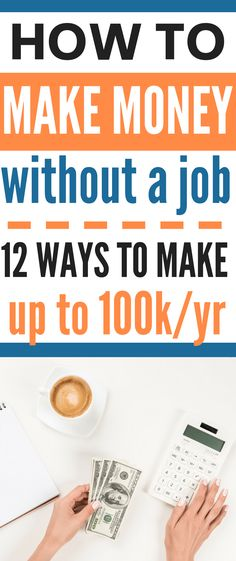 How to make money without a job - 12 ways to make money from home that will earn you up to 100k/year