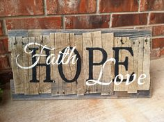 Faith HOPE Love on pallet wood. Wood nailed to wood Pallet Crafts, Pallet Art, Wooden Crafts, Pallet Projects, Pallet Ideas, Rustic Signs, Wooden Signs, Wood Pallets, Pallet Wood