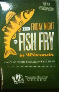 """if it's Friday night, it's fish fry in Wisconsin!""  and probs at a supper club!"