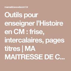 Outils pour enseigner l'Histoire en CM : frise, intercalaires, pages titres | MA MAITRESSE DE CM1-CM2