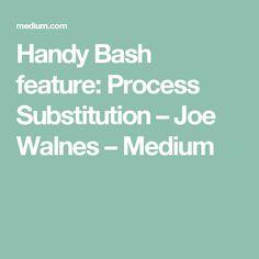 Handy Bash feature: Process Substitution – Joe Walnes – Medium