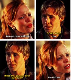 .. Young Noah (Ryan Gosling): What am I gonna do in New York? Young Allie (Rachel McAdams): ..Be with me. - The Notebook directed by Nick Cassavetes (2004) #nicholassparks