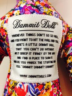 The Dammit Doll - I have one of these stuffed dolls (my mom's humor and gift to me a few years ago). Great for friends ending unfulfilling relationship or for people facing pain, trauma, etc. Humor but also: anger can empower positive change, depression does not.