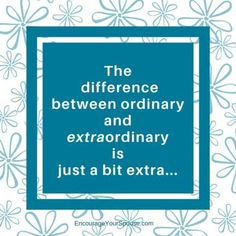 The difference between ordinary and extraordinary is just a bit extra!  <- think about this for your #marriage also! https://buff.ly/2G8MdSf?utm_content=buffer23544&utm_medium=social&utm_source=pinterest.com&utm_campaign=buffer