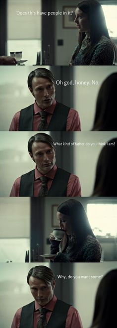 Omg these are my favorites. More Hannibal funnies. What kind of father do you think I am?