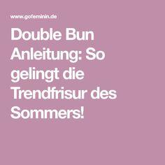Double Bun Anleitung: So gelingt die Trendfrisur des Sommers!