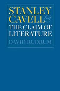 Stanley Cavell and the Claim of Literature by David Rudrum - V 74 CAV