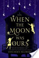 When the moon was ours / Anna-Marie McLemore
