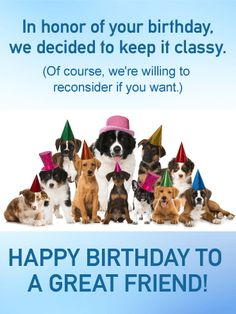Send Free Classy or Not! Funny Birthday Card for Friends to Loved Ones on Birthday & Greeting Cards by Davia. It's free, and you also can use your own customized birthday calendar and birthday reminders. Happy Birthday Buddy, Free Happy Birthday Cards, Birthday Wishes Funny, Birthday Cards For Friends, Birthday Songs, Birthday Greeting Cards, Friend Birthday, Birthday Fun, Birthday Greetings