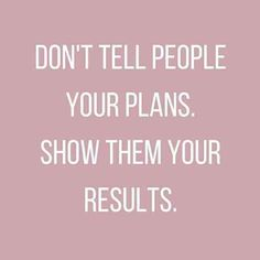 39 Best Quotes To Keep You Motivated (Or At Least Entertained) At Work Don't tell people your plans. Show them your results. quotes quotes about life quotes about love quotes for teens quotes for work quotes god quotes motivation Motivacional Quotes, Best Motivational Quotes, Positive Quotes, Best Quotes, Life Quotes, People Quotes, Wisdom Quotes, Healthy Inspirational Quotes, Plans Quotes