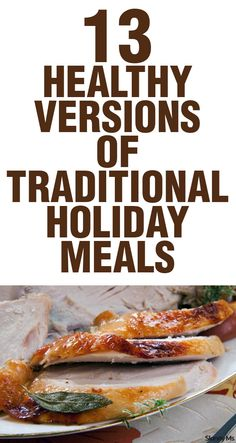 Looking for some last minute recipes for Thanksgiving? These are 13 Healthy Versions of Traditional Holiday Meals--celebrating doesn't have to be bad for you!