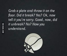 Sorry doesn't cut it a lot of the time...