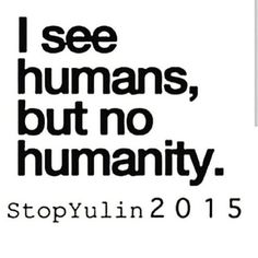 Start caring for others more than yourself and we start changing lives. Dogs are humans too. #STOPYULIN2015