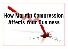 How Margin Compression Affects Your Business Operational Excellence, Consulting Firms, Sales And Marketing, Personal Development, Leadership, Management, Writing, Business, Blog