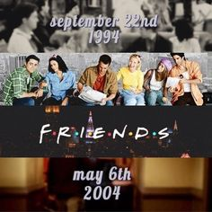 Friends -September 22, 1994 - May 6, 2004. I remember watching the finale