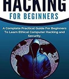 Hacking: A Complete Practical Guide For Beginners To Learn Ethical Computer Hacking Security And Online Safety PDF Hacker Programs, Computer Hacking, Cyber, Coding, Pdf, Hacks, Technology, Learning, Safety