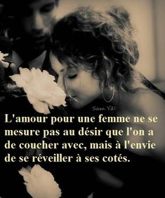 L'Amour pour une Femme ......... El amor por una mujer no se mide por el deseo que tenemos que dormir con, pero las ganas de despertar a su lado