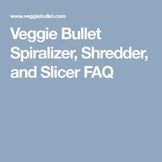 Veggie Bullet Spiralizer, Shredder, and Slicer FAQ